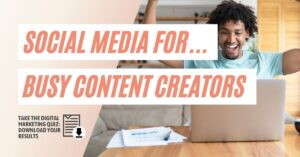 Social Media Solutions for Busy Content Creators