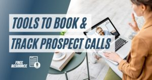 Helpful Tools to Book and Track Your Prospect Calls
